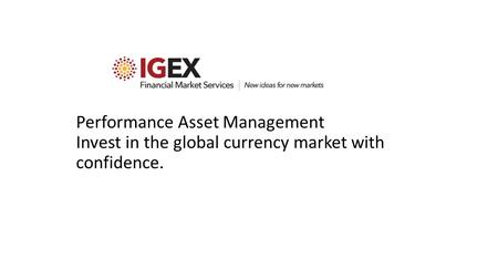 Performance Asset Management Invest in the global currency market with confidence.