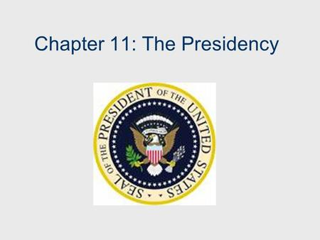 Chapter 11: The Presidency