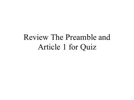 Review The Preamble and Article 1 for Quiz