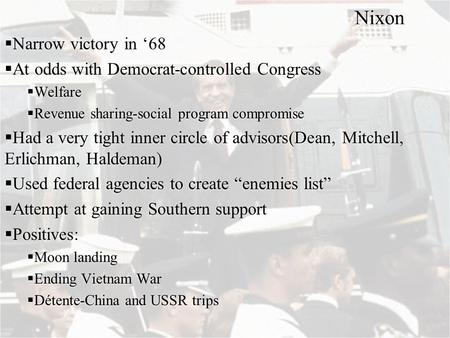 Nixon  Narrow victory in '68  At odds with Democrat-controlled Congress  Welfare  Revenue sharing-social program compromise  Had a very tight inner.