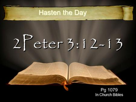 2Peter 3:12-13 Pg 1079 In Church Bibles Hasten the Day.