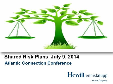 Atlantic Connection Conference Shared Risk Plans, July 9, 2014.