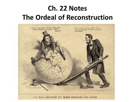 Ch. 22 Notes The Ordeal of Reconstruction. Reconstruction 1. Reconstruction is going to be the process of rebuilding the south and restoring the south.