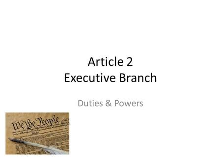 Article 2 Executive Branch Duties & Powers. Article 2 Before he enter on the Execution of his Office, he shall take the following Oath or Affirmation:—