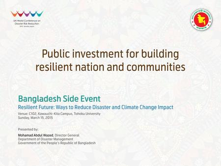 OUTLINE OF THE PRESENTATION  GoB's Goal in Managing Disaster Risks  Investment in DRR  Public Investment Framework  Public Investment Mechanism 