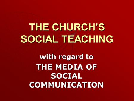 THE CHURCH'S SOCIAL TEACHING with regard to THE MEDIA OF SOCIAL COMMUNICATION.
