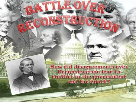 After Lincoln's assassination, the battle over how Reconstruction should be done was passed to Andrew Johnson After Lincoln's assassination, the battle.