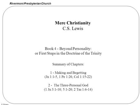 Rivermont Presbyterian Church P. Ribeiro Book 4 - Beyond Personality: or First Steps in the Doctrine of the Trinity Summary of Chapters: 1 - Making and.