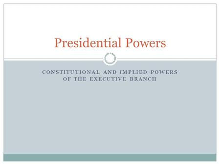 Constitutional and Implied Powers of the Executive Branch