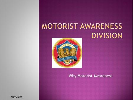 Why Motorist Awareness May 2010.  What is MAD?  Why do we need a motorist awareness program?  How is the MAD program set up?  How do I become a coordinator?