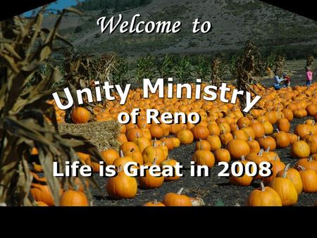 Welcome to of Reno Life is Great in 2008. LoV Unity Ministry of Reno is a spiritual community centered in God, fostering spiritual growth, inner strength,