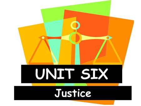 UNIT SIX Justice. I. Social Justice What is it? 1. Social Justice- The Church's commitment and mandate to fight against social sin. Helps us give everyone.