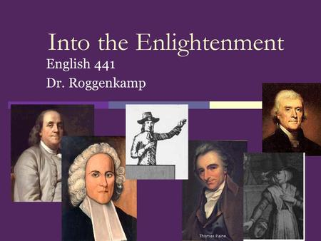 Into the Enlightenment English 441 Dr. Roggenkamp.
