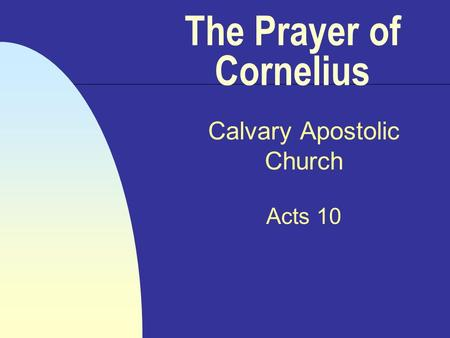 The Prayer of Cornelius Calvary Apostolic Church Acts 10.