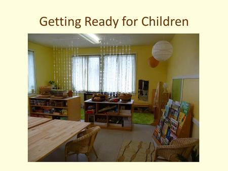 Getting Ready for Children. Ideas that guide our work  De-clutter to provide focus  Understand the impact of color  Consider the use of light  Use.
