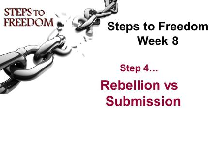 Steps to Freedom Week 8 Step 4… Rebellion vs Submission.