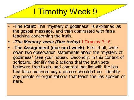 "-The Point: The ""mystery of godliness"" is explained as the gospel message, and then contrasted with false teaching concerning the truth. -The Memory verse."