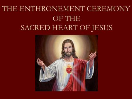 THE ENTHRONEMENT CEREMONY OF THE SACRED HEART OF JESUS.