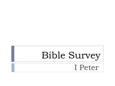 Bible Survey I Peter. Bible Survey – I Peter Title English – First Peter Greek - Petrou A.