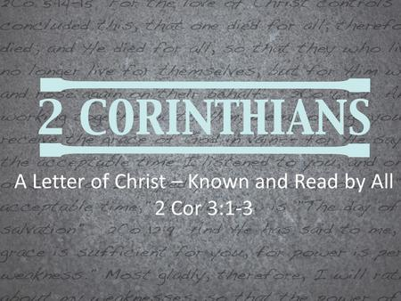 A Letter of Christ – Known and Read by All 2 Cor 3:1-3.