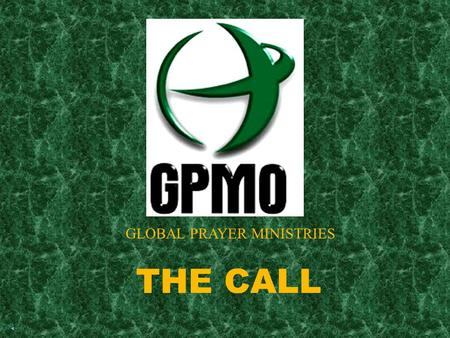 GLOBAL PRAYER MINISTRIES THE CALL. In the Beginning God Created.