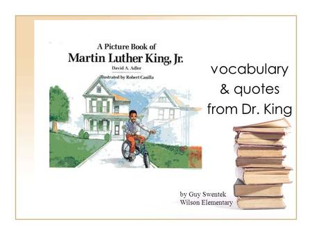 vocabulary & quotes from Dr. King by Guy Swentek Wilson Elementary.