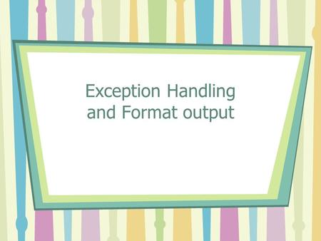 Exception Handling and Format output. Midterm exam Date: Nov 1 st, 2006 Content: Week 1 to Week 8 Format: Multiple choice Determine the results of the.