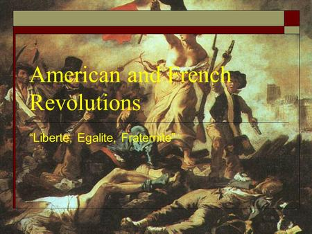 "American and French Revolutions ""Liberte, Egalite, Fraternite"""