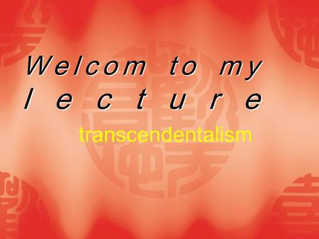 Welcom to my lecture transcendentalism.  Transcendentalism was a group of new ideas in literature, religion, culture, and philosophy that emerged in.