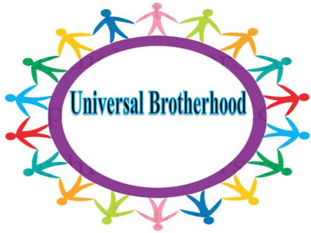Heavenly father wants universal brotherhood to grow among all children of mixed castes, creed and cultures.
