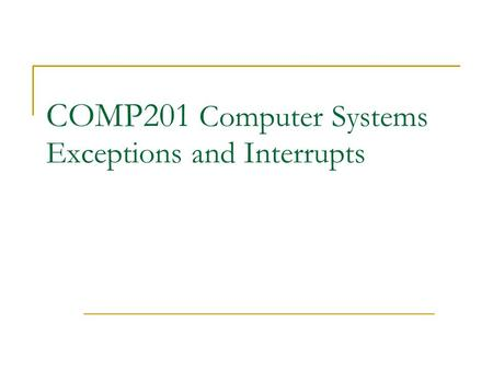 COMP201 Computer Systems Exceptions and Interrupts.