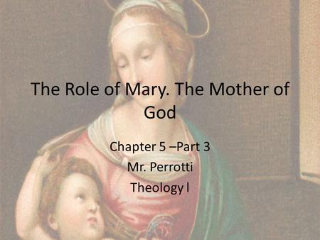 The Role of Mary. The Mother of God Chapter 5 –Part 3 Mr. Perrotti Theology l.