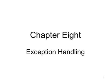 1 Chapter Eight Exception Handling. 2 Objectives Learn about exceptions and the Exception class How to purposely generate a SystemException Learn about.