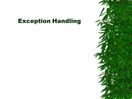 "Exception Handling. Definition  The term exception is shorthand for the phrase exceptional event.""  An exception is an event, which occurs during the."
