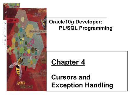 Chapter 4 Cursors and Exception Handling Oracle10g Developer: