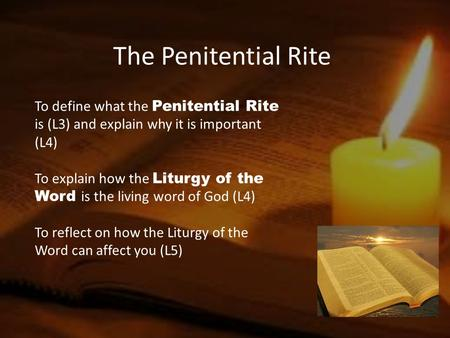 The Penitential Rite To define what the Penitential Rite is (L3) and explain why it is important (L4) To explain how the Liturgy of the Word is the living.