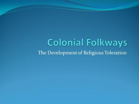 The Development of Religious Toleration. Focus Question Define 'Religious Freedom'