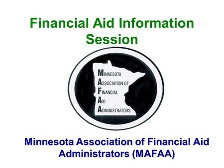 Financial Aid Information Session Minnesota Association of Financial Aid Administrators (MAFAA)