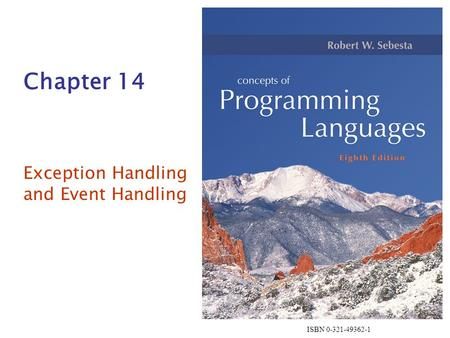ISBN 0-321-49362-1 Chapter 14 Exception Handling and Event Handling.