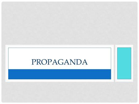 PROPAGANDA. WHAT IS PROPAGANDA? Definition: any information, ideas, or rumors used to help or harm a particular group, person, movement, initiative, institution,