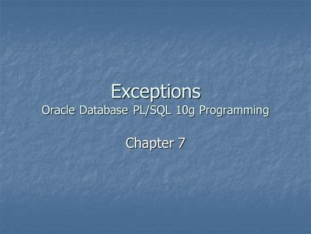 Exceptions Oracle Database PL/SQL 10g Programming Chapter 7.