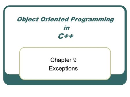 Object Oriented Programming in C++ Chapter 9 Exceptions.