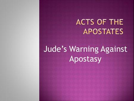 Jude's Warning Against Apostasy.  Jude's prayer (1:1–2): He asks God to grant his readers mercy, peace, and love.  Jude's plan (1:3a): He originally.