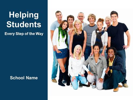 Helping Students Every Step of the Way School Name.