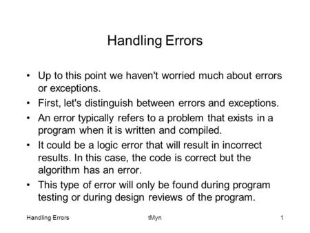 Handling ErrorstMyn1 Handling Errors Up to this point we haven't worried much about errors or exceptions. First, let's distinguish between errors and exceptions.