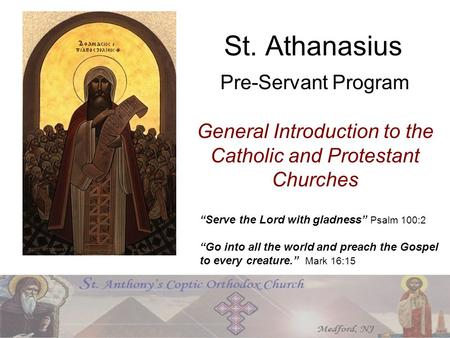 "St. Athanasius Pre-Servant Program ""Serve the Lord with gladness"" Psalm 100:2 ""Go into all the world and preach the Gospel to every creature."" Mark 16:15."
