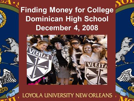 Finding Money for College Dominican High School December 4, 2008.