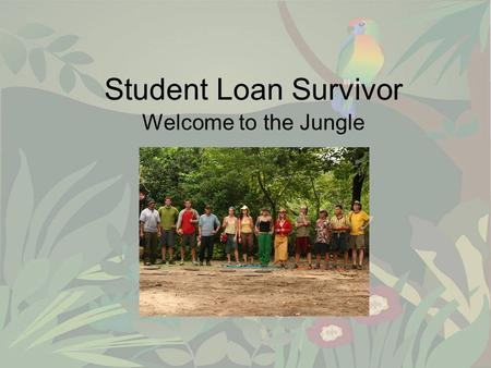Student Loan Survivor Welcome to the Jungle. Be A Survivor.