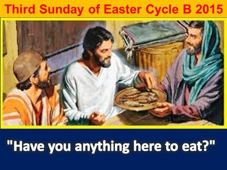 Third Sunday of Easter Cycle B 2015. 1/ This Day Was Made... #101 PSALM EM page # 147-148 2/ All Good Gifts # 206 3/ There is a Longing # 226 4/ Regina.