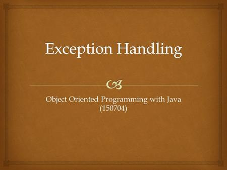 Object Oriented Programming with Java (150704).  Throwable Exception (This class will catch exceptions generated by prog.) (Create your own custom exception.